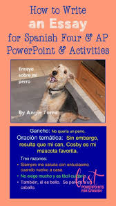 17 best images about best powerpoints for spanish and french by this 119 slide powerpoint is a complete step by step lesson on how to write an expository essay in spanish beginning the demonstration and practice of