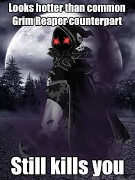 Looks hotter than common Grim Reaper counterpart Still kills you ... via Relatably.com