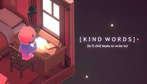Kind Words (<b>lo</b> fi chill beats to write to) on Steam