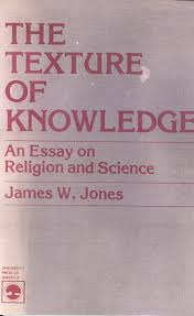james w jones the texture of knowledgean essay on religion and science univ press america