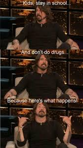 Dave Grohl -- stay in school! | Quotes | Pinterest | Dave Grohl ... via Relatably.com