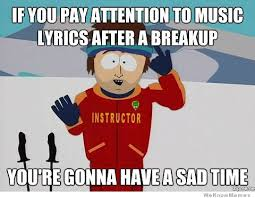 If You Pay Attention To Music Lyrics After A Breakup | WeKnowMemes via Relatably.com