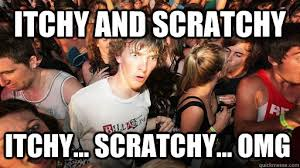 Itchy and scratchy itchy... scratchy... omg - Sudden Clarity ... via Relatably.com