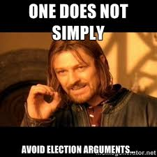 One Does Not Simply Avoid Election Arguments... - One does not ... via Relatably.com