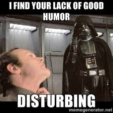 I find your lack of good humor Disturbing - I find your lack of ... via Relatably.com