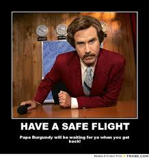 HAVE A SAFE FLIGHT... - Ron Burgundy Meme Generator Posterizer via Relatably.com