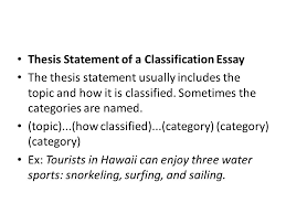 classification essay  what is a classification essay  in a    thesis statement of a classification essay the thesis statement usually includes the topic and how it