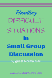 handling difficult situations norma gail unfolding handling difficult situations in group discussion by norma gail