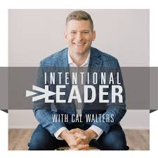 Intentional Leader with Cal Walters