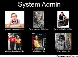 System Admin... - What people think I do, what I really do ...