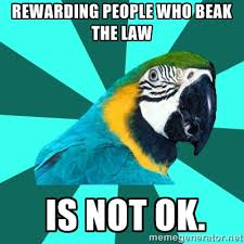 Rewarding people who beak the law is not ok. - Fuck Yeah A-Gents ... via Relatably.com