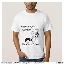 Never Suspect Cute Ones Crafty Raccoon T Shirts   Zazzle.com ...