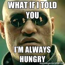 What if I told you I'm always hungry - What If I Told You Meme ... via Relatably.com