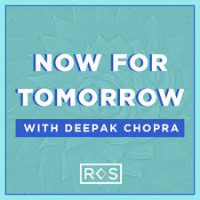 Now For Tomorrow with Deepak Chopra