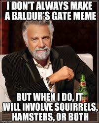 Baldurs Gate Meme Thread II: Enhanced Edition (Careful, everyone ... via Relatably.com