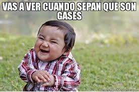 VAS A VER CUANDO SEPAN QUE SON GASES | Niño Travieso meme via Relatably.com