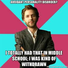 Avoidant personality disorder? I totally had that in middle school ... via Relatably.com
