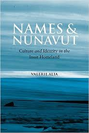 Names and Nunavut: Culture and Identity in the Inuit Homeland ...