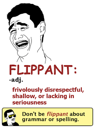 The YUNiversity — Know Your (Vocabulary) Meme: FLIPPANT via Relatably.com