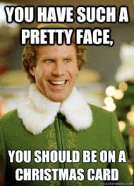 You have such a pretty face, You should be on a Christmas Card ... via Relatably.com