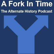 A Fork In Time: The Alternate History Podcast