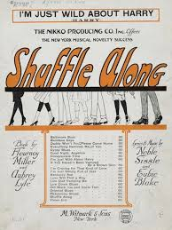 The Harlem Renaissance  What Was It  and Why Does It Matter     Humanities Texas Sheet music for  quot I     m Just Wild About Harry quot  from Shuffle Along  the first Broadway musical written  produced  and performed by African Americans