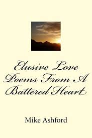 Elusive <b>Love Poems</b> From A Battered Heart by Mike Ashford ...
