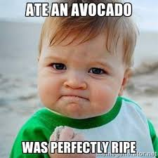 Ate an avocado was perfectly ripe - Victory Baby | Meme Generator via Relatably.com