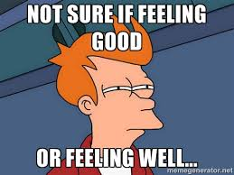 Not sure if feeling good or feeling well... - Futurama Fry | Meme ... via Relatably.com