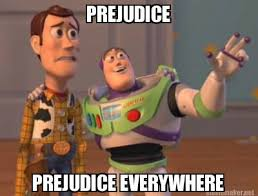 Meme Maker - PREJUDICE PREJUDICE EVERYWHERE Meme Maker! via Relatably.com