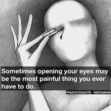 Sometimes opening your eyes may be the most painful thing you ever ... via Relatably.com