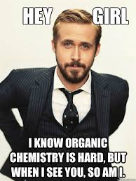 Hey Girl I know organic chemistry is hard, but when I see you, so ... via Relatably.com
