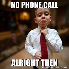 No phone call Alright then - Alright Then Business Kid | Meme ... via Relatably.com