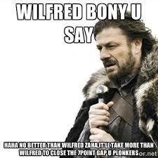 wilfred bony u say haha no better than wilfred zaha,it'll take ... via Relatably.com