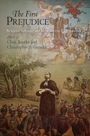 the first prejudice religious tolerance and intolerance in early the first prejudice religious tolerance and intolerance in early america early american studies chris beneke christopher s grenda 9780812242706