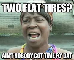 Two flat tires? Ain't Nobody got time fo' dat - Sweet Brown aint ... via Relatably.com