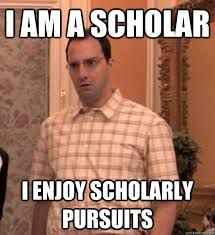 I am a scholar I enjoy scholarly pursuits - When my people ask me ... via Relatably.com