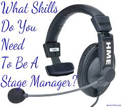 what skills do you need to be a stage manager brokegirlrich what skills do you need to be a stage manager