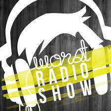 The Worst Radio Show