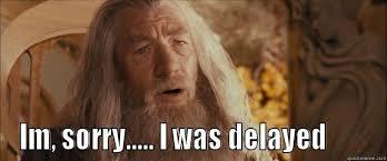 gandalf delayed!!!! - quickmeme via Relatably.com