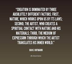 Creation is dominated by three absolutely different factors: First ...