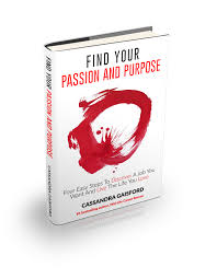 find your passion and purpose four easy steps to discover a job find your passion and purpose