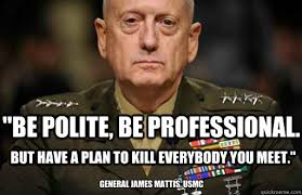 Be polite, be professional. but have a plan to kill everybody you ... via Relatably.com