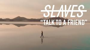 "Slaves - ""<b>Talk to a</b> friend"" (Music Video) - YouTube"