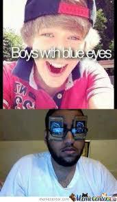 Boys With Blue Eyes by mrlittlecrazydude - Meme Center via Relatably.com