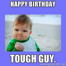 Happy Birthday tough guy. - Baby fist | Meme Generator via Relatably.com