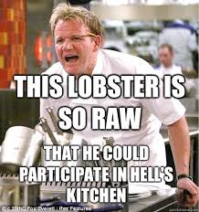 THIS LOBSTER IS SO RAW THAT HE COULD PARTICIPATE IN HELL'S KITCHEN ... via Relatably.com