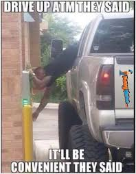 Funny memes - Drive up at the ATM | FunnyMeme.com via Relatably.com