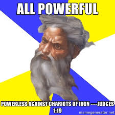 all powerful powerless against chariots of iron ----Judges 1:19 ... via Relatably.com