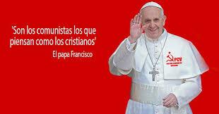 Resultado de imagen para papa francisco comunista